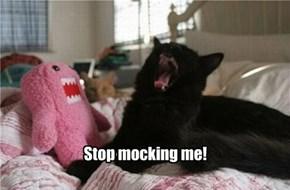 Stop mocking me!