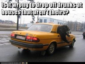 Is it wrong to drop off drunks at houses that aren't theirs?