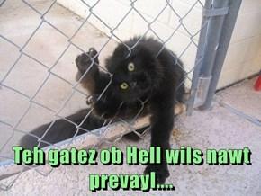 Teh gatez ob Hell wils nawt prevayl....