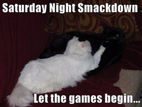 Saturday Night Smackdown  Let the games begin...