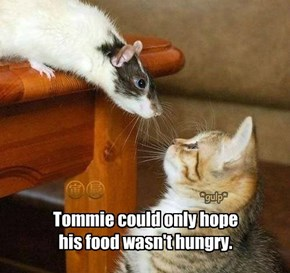 Tommie could only hope his food wasn't hungry.