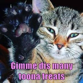 Gimme dis many toona treats