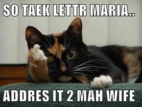 SO TAEK LETTR MARIA..  ADDRES IT 2 MAH WIFE