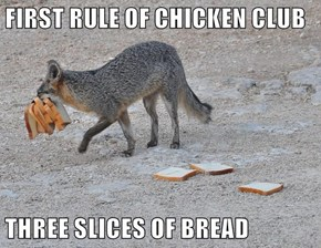 FIRST RULE OF CHICKEN CLUB  THREE SLICES OF BREAD