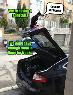 We're having a  BOOT SALE      We don't have enough room in there for trunks.