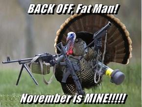 BACK OFF, Fat Man!  November is MINE!!!!!