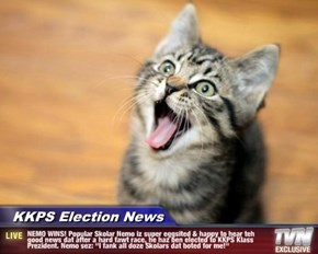 "KKPS Election News - NEMO WINS! Popular Skolar Nemo iz super eggsited & happy to hear teh good news dat after a hard fawt race, he haz ben elected to KKPS Klass Prezident. Nemo sez: ""I fank all doze Skolars dat boted for me!"""