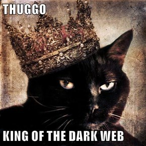 THUGGO  KING OF THE DARK WEB
