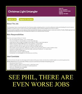 SEE PHIL, THERE ARE EVEN WORSE JOBS