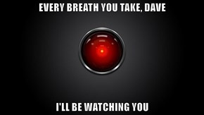 EVERY BREATH YOU TAKE, DAVE  I'LL BE WATCHING YOU