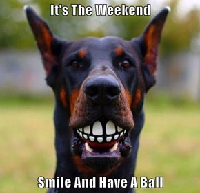 It's The Weekend  Smile And Have A Ball