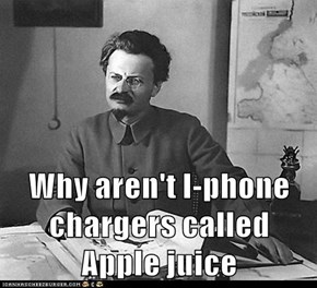 Why aren't I-phone chargers called             Apple juice