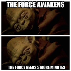The Force Snoozes Until Thursday