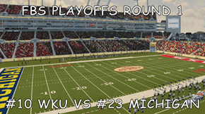 FBS PLAYOFFS ROUND 1  #10 WKU VS #23 MICHIGAN