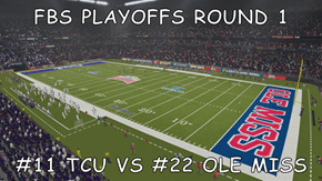 FBS PLAYOFFS ROUND 1  #11 TCU VS #22 OLE MISS
