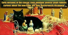 Early versions of the classic story mention several small rodents curious about the new baby, but they mysteriously disappear.