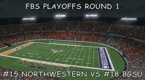 FBS PLAYOFFS ROUND 1  #15 NORTHWESTERN VS #18 BGSU