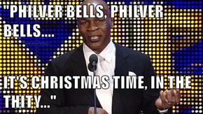"""PHILVER BELLS, PHILVER BELLS....  IT'S CHRISTMAS TIME, IN THE THITY..."""