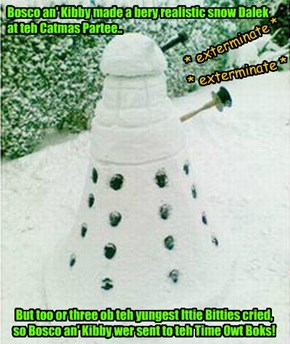 Daleks invade teh KKPS Catmas Partee! And Bosco an' Kibby ar sent to teh Time Owt Boks!