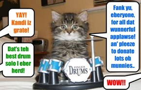 KKPS Discreet Rest Home Rebild Telethon: In a surprising purrformance, Dooby's girlie frend Kandi displays a grate talent on teh drums! And Dooby iz bery prowd ob her!