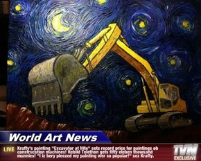 "World Art News - Krafty's painting ""Excavator at Nite"" sets record price for paintings ob construcstion machines! Rebild Telethon gets fifty eleben thowsand munnies! ""I iz bery pleezed my painting wer so popular!"" sez Krafty."