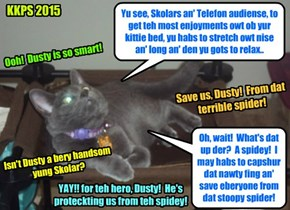 KKPS Rebuild Telethon: Teh bery popular Skolar Dusty shows teh audience and other Skolars how to properly enjoys der kittie beds, when Dusty suddenly sprang into acshuns which greatly eggsited teh crowds!