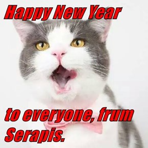 Happy New Year  to everyone, frum Serapis.