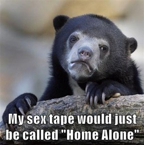 """My sex tape would just be called """"Home Alone"""""""