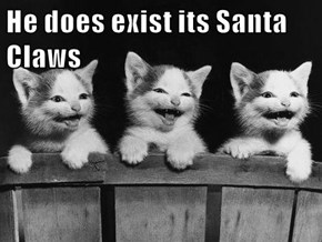 He does exist its Santa Claws