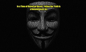 In a Time of Universal Deceit  Telling the Truth Is a Revolutionary Act