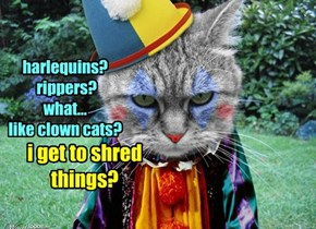 harlequins?  rippers? what... like clown cats?