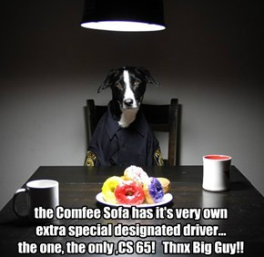 the Comfee Sofa has it's very own  extra special designated driver...  the one, the only ,CS 65!   Thnx Big Guy!!