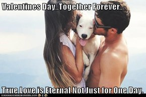 Valentines Day..Together Forever..  True Love is Eternal Not Just for One Day.