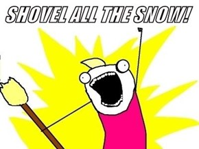 SHOVEL ALL THE SNOW!