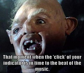 That moment when the 'click' of your indicator is in time to the beat of the music.
