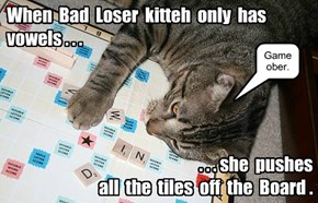 You should see what she does when she's losing at Monopoly.
