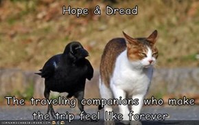 Hope & Dread  The traveling companions who make the trip feel like forever
