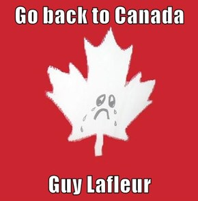 Go back to Canada  Guy Lafleur