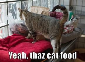 Yeah, thaz cat food