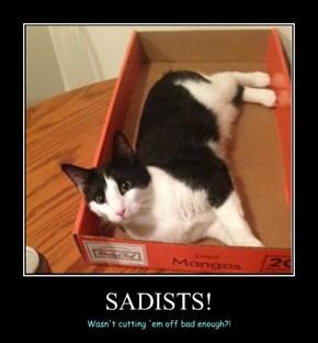 SADISTS!