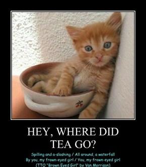 HEY, WHERE DID TEA GO?