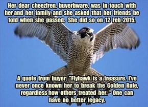 Farewell to longtime cheezfren Flyhawk.