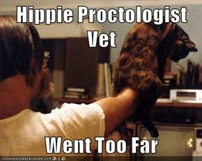 Hippie Proctologist Vet  Went Too Far