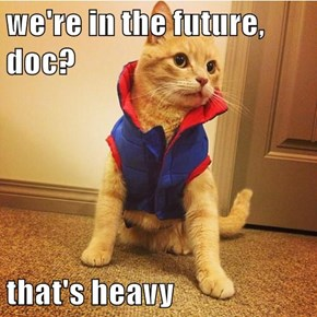 we're in the future, doc?  that's heavy