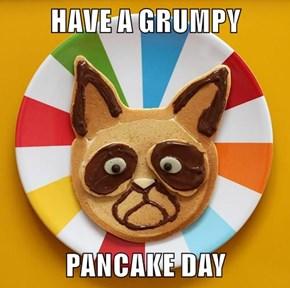 HAVE A GRUMPY  PANCAKE DAY