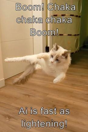 Boom! Chaka chaka chaka Boom!  Ai is fast as lightening!