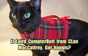 Iz  Laird  CumpterButt  from  CLan  MacCatfrey.  Got  haggis?