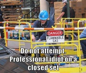 Do not attempt. Professional idiot on a closed set