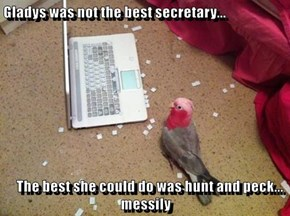 Gladys was not the best secretary...     The best she could do was hunt and peck... messily