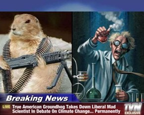 Breaking News - True American Groundhog Takes Down Liberal Mad Scientist In Debate On Climate Change... Permanently